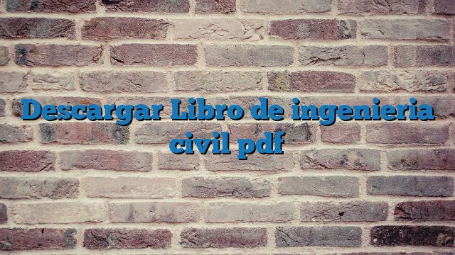 Descargar Libro de  ingenieria civil pdf