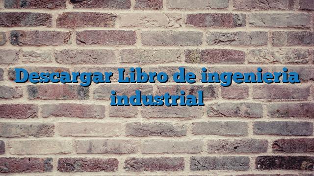 Descargar Libro de  ingenieria industrial