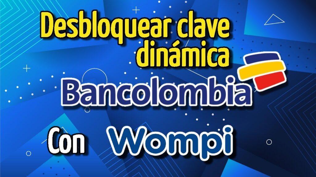 desbloquear clave dinámica bancolombia wompi